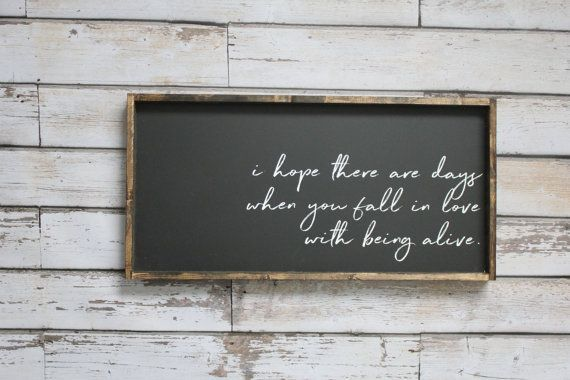 I Hope There Are Days When You Fall In Love With Being Alive Wood Sign Wood Signs Sayings Rustic Wood Signs Wood Signs