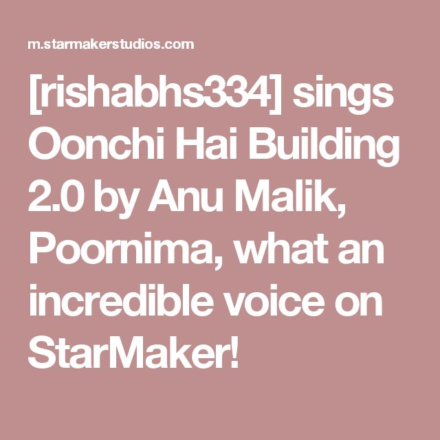 [rishabhs334] sings Oonchi Hai Building 2.0 by Anu Malik, Poornima, what an incredible voice on StarMaker!