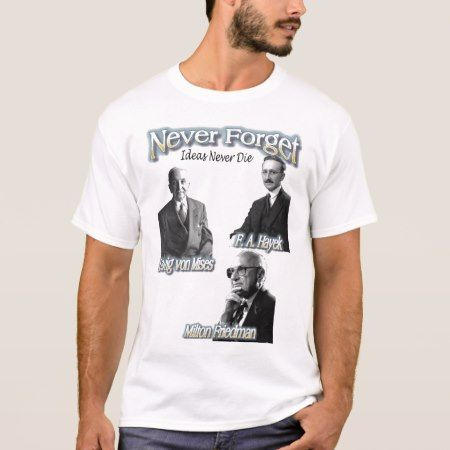 Never Forget Hayek, Mises, Friedman, much love T-Shirt - click/tap to personalize and buy