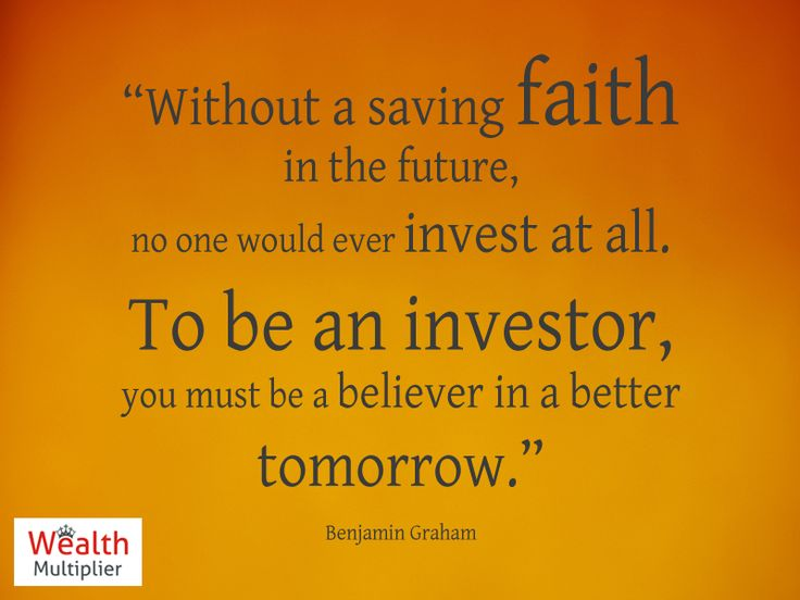 Without a saving faith in the #future, no one would ever invest at all. To be an #investor, you must #believe in a better #tomorrow.