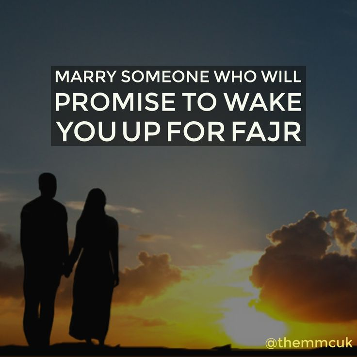 Marry someone who will promise to wake you up for fajr. #MuslimMarriage #MarriageGoals