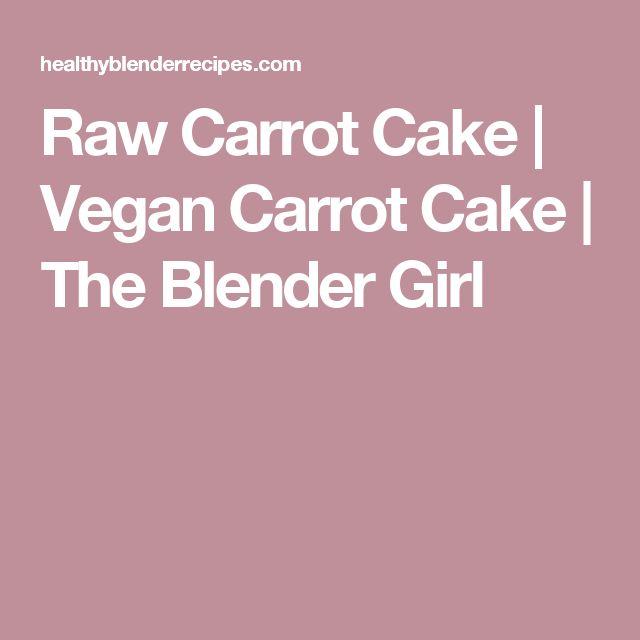 Raw Carrot Cake   Vegan Carrot Cake   The Blender Girl