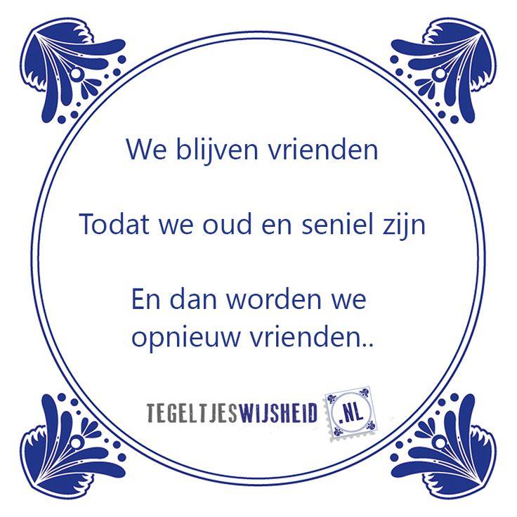 Vrienden voor het leven! Wil je zo'n origineel tegeltje? Kijk dan op www.tegeltjeswijsheid.nl voor een tegel met je eigen tekst en/of foto, of kies een bestaande tegel.
