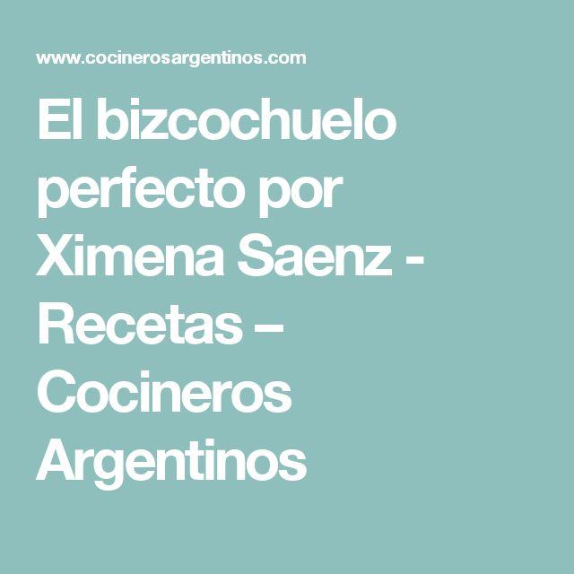 El bizcochuelo perfecto por Ximena Saenz  - Recetas – Cocineros Argentinos