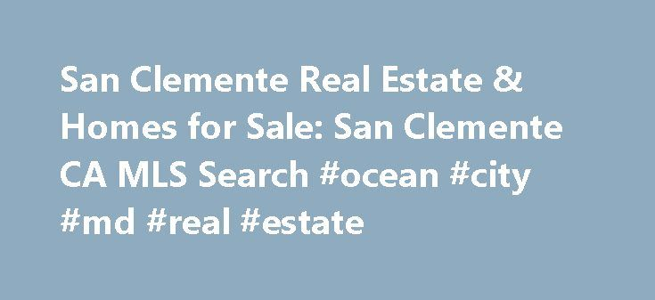 San Clemente Real Estate & Homes for Sale: San Clemente CA MLS Search #ocean #city #md #real #estate http://real-estate.nef2.com/san-clemente-real-estate-homes-for-sale-san-clemente-ca-mls-search-ocean-city-md-real-estate/  #san clemente real estate # San Clemente Real Estate The San Clemente real estate area embodies the classic Orange County lifestyle, with miles of prime beachfront property, world-class surfing breaks, and dozens of attractive high-end neighborhoods. San Clemente…