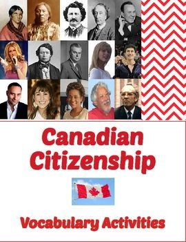 Canadian Citizenship – Vocabulary Activities: There are 4 sections in this product - the general topic of citizenship, The Canadian Charter of Rights and Freedoms, becoming a Canadian citizen, and the participation of Canadian citizens in society. There are 32 vocabulary words and terms.