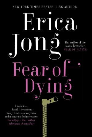 "Fear of Dying - ""I loved Fear of Dying. I found it irreverent, funny, tender and very wise and it made me feel more alive."" (Rachel Joyce, The Unlikely Pilgrimage of Harold Fry). The new novel from the author of the iconic international bestseller Fear of Flying. ""The book that started it all by the woman who started it all."" (Naomi Wolf on Fear of Flying)."