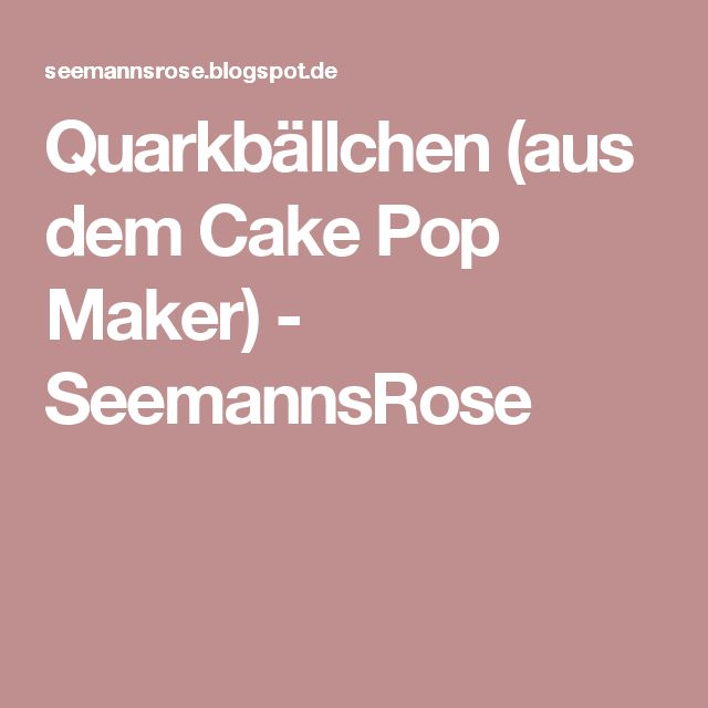 Quarkbällchen (aus dem Cake Pop Maker) - SeemannsRose