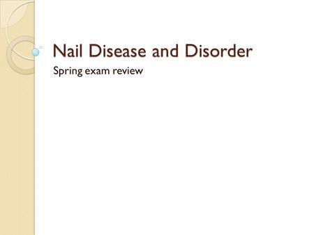 Nail Disease and Disorder Spring exam review. Bruised nail Blood clot under nail forms a dark spot.