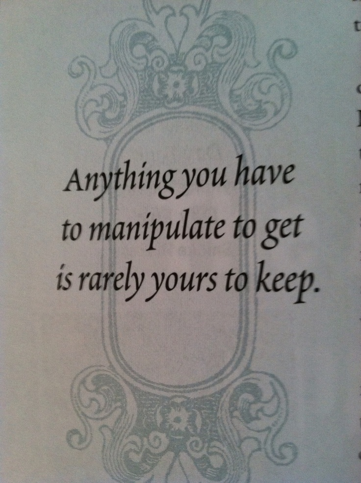 Beth Moore: Anything you have to manipulate to get is rarely yours to keep.