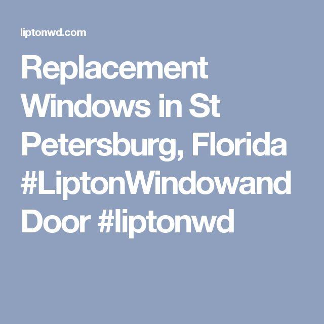 Replacement Windows in St Petersburg, Florida #LiptonWindowandDoor #liptonwd