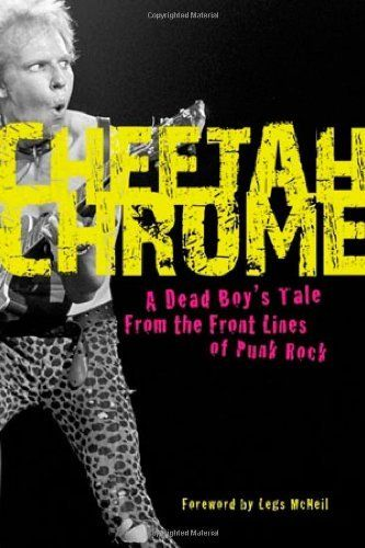Cheetah Chrome: A Dead Boy's Tale: From the Front Lines of Punk Rock  ($14.51) http://www.amazon.com/exec/obidos/ASIN/B004GHOHUC/hpb2-20/ASIN/B004GHOHUC Great read and highly recommended for a music bio fan like myself! - You can practically feel the bond between Chrome and frontman Stiv Bators. - The story is great, but its Chrome's entertaining and engaging writing style that makes this book one of the best rock-and-roll memoirs published in many, many years.