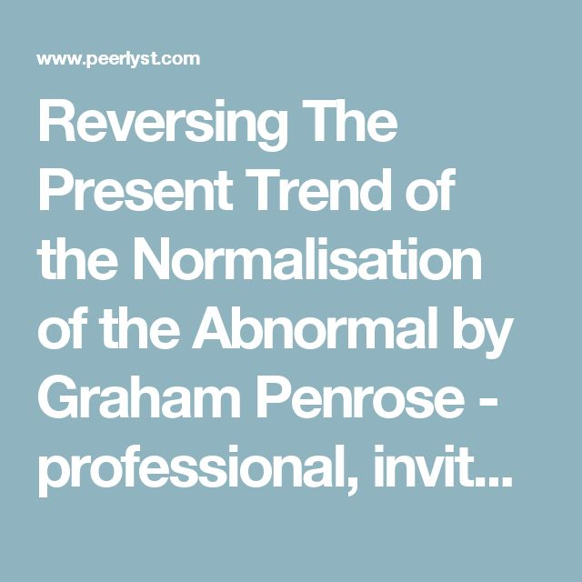 Reversing The Present Trend of the Normalisation of the Abnormal by Graham Penrose - professional, invitation, action on Peerlyst