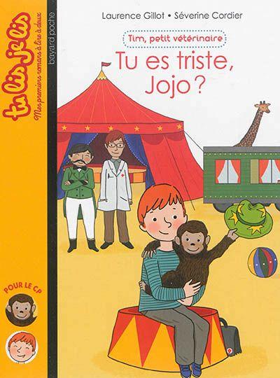 Tim, petit vétérinaire, 1 : tu es triste Jojo? / Laurence Gillot (ill. Séverine Cordier), Bayard (tu lis je lis), 2015