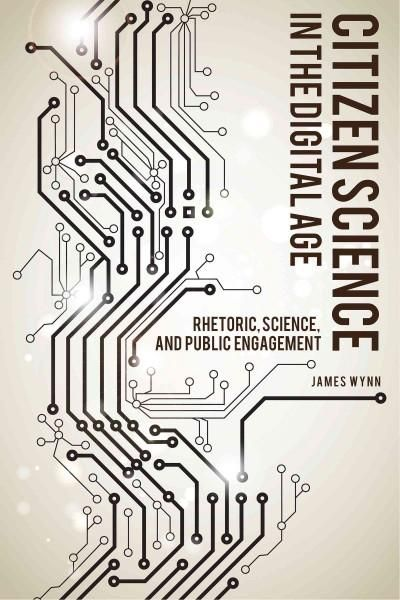 Citizen Science in the Digital Age: Rhetoric, Science, and Public Engagement