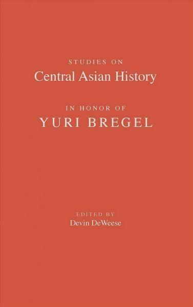 Studies on Central Asian History in Honor of Yuri Bregel