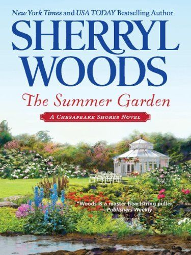 The Summer Garden (Chesapeake Shores) by Sherryl Woods,   Loved all the Chesapeake Shores books by Sherryl Woods