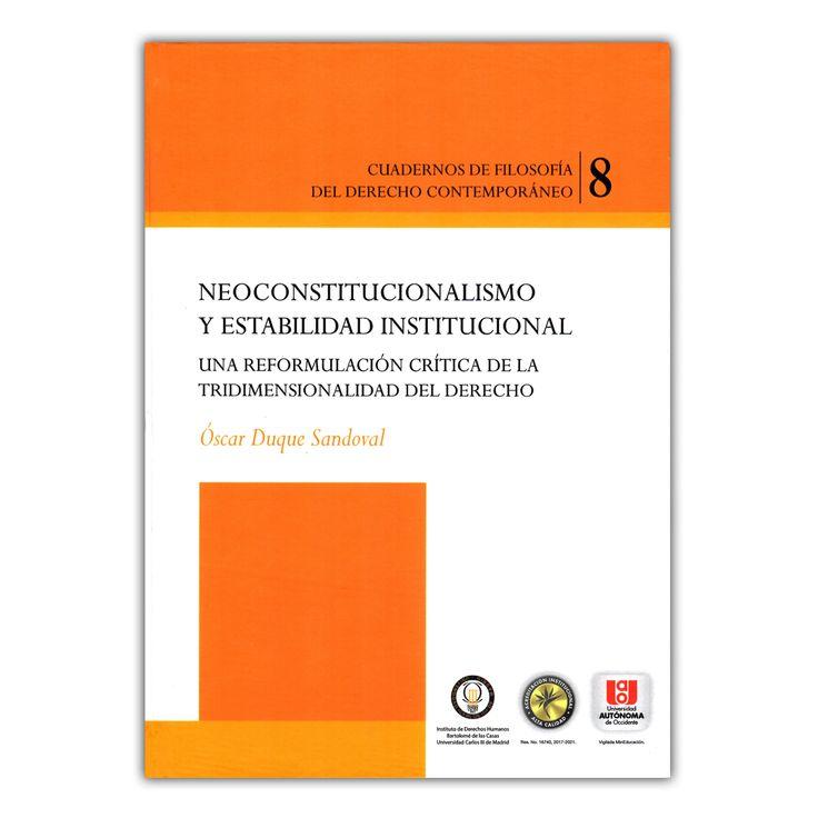 Neoconstitucionalismo y estabilidad institucional  – Oscar Duque Sandoval  – Universidad Autónoma de Occidente www.librosyeditores.com Editores y distribuidores.