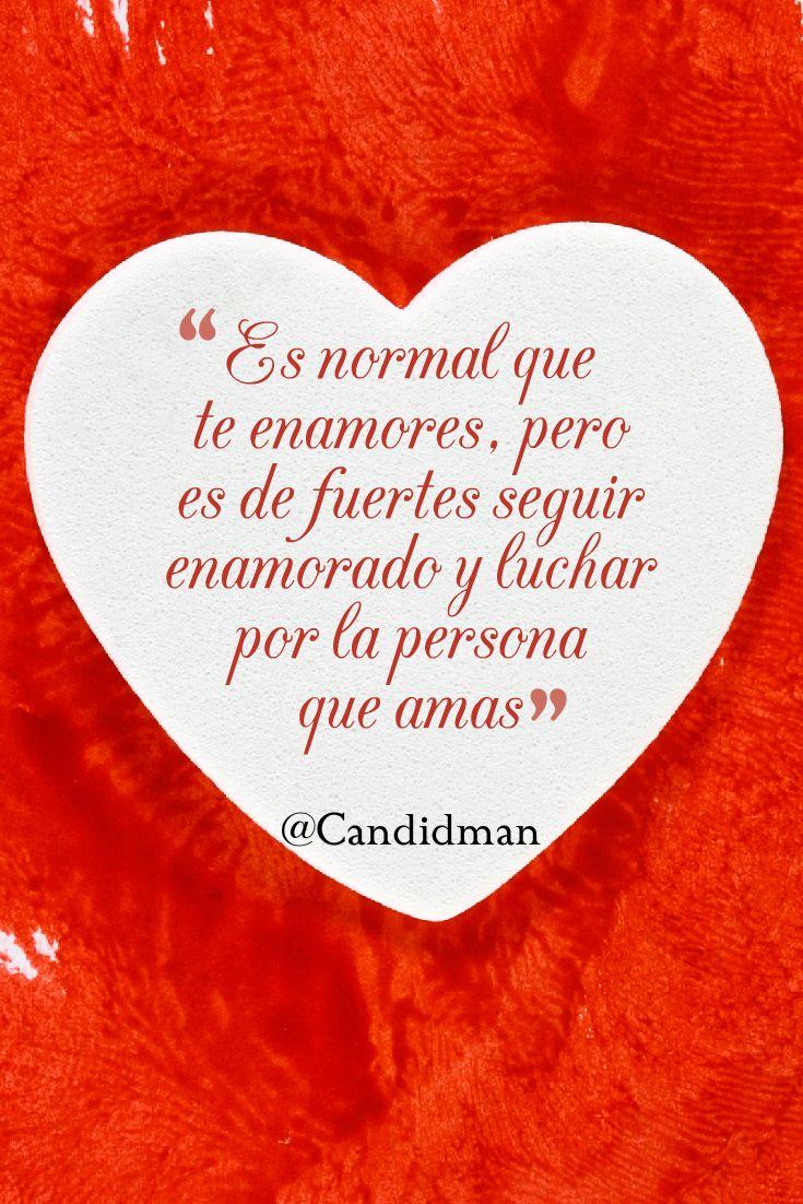 """""""Es normal que te enamores, pero es de fuertes seguir #Enamorado y luchar por la persona que amas"""". @candidman #Frases #Amor"""