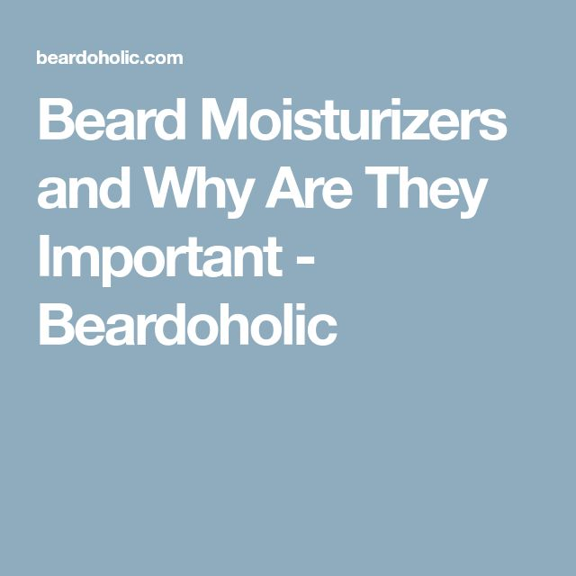 Beard Moisturizers and Why Are They Important - Beardoholic