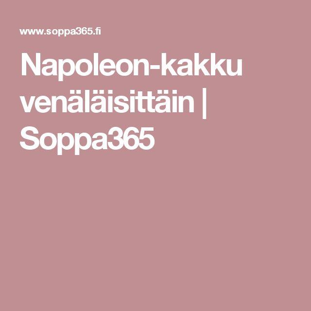 Napoleon-kakku venäläisittäin | Soppa365