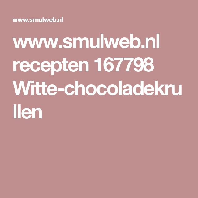 www.smulweb.nl recepten 167798 Witte-chocoladekrullen