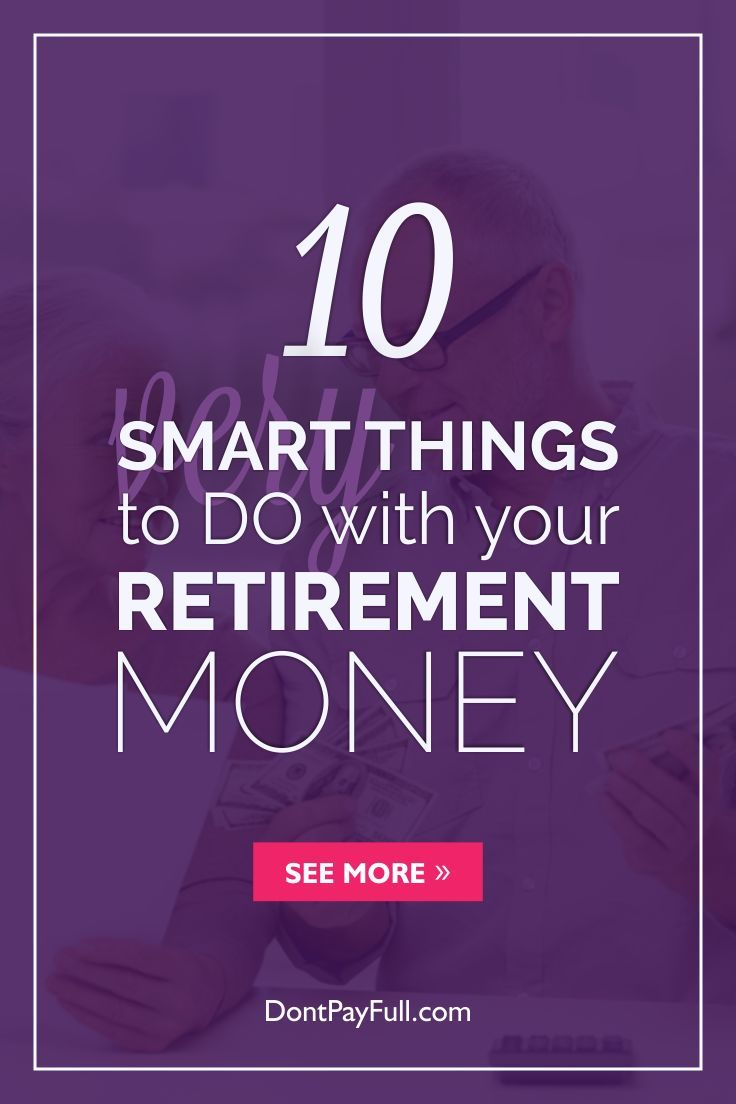 10 Very Smart Things to Do with Your Retirement Money - http://www.dontpayfull.com/blog/10-very-smart-things-to-do-with-your-retirement-money Personal Finance #personalfinance