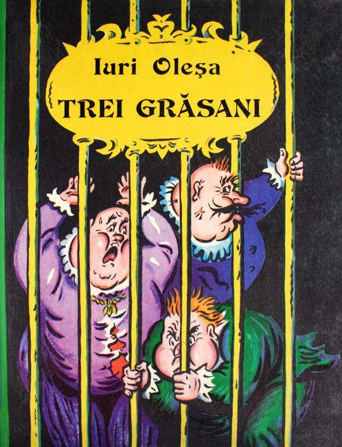 Trei Grăsani - Iuri Olesa - Varsta: 6+; Cei trei grasani sunt vârful clasei exploatatoare – bogătaşi, filfizoni şi domnişori care huzuresc pe munca celor de jos, muncitorii, minerii, ţăranii, oamenii simpli, reprezentaţi de revoluţionarul armurier Prospero. Cartea e foarte hazlie cu personaje neobișnuite.