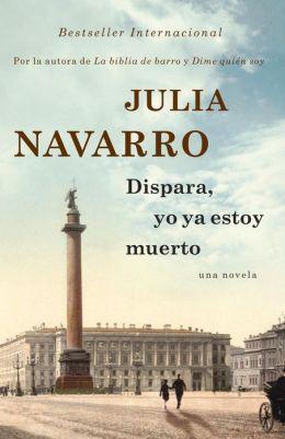 """""""Dispara, yo ya estoy muerto"""" de Julia Navarro. Empezado el 24/5/14. Vuelta a los best sellers... """"Aparcado"""" en la página 70 para leer """"Inés y la alegría""""."""