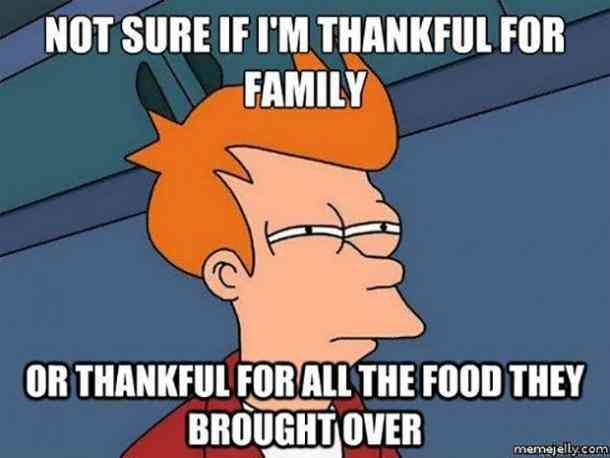 50 Funny Thanksgiving Memes To Share With Family Friends Funny Thanksgiving Memes Thankful For Family Thanksgiving Quotes Funny