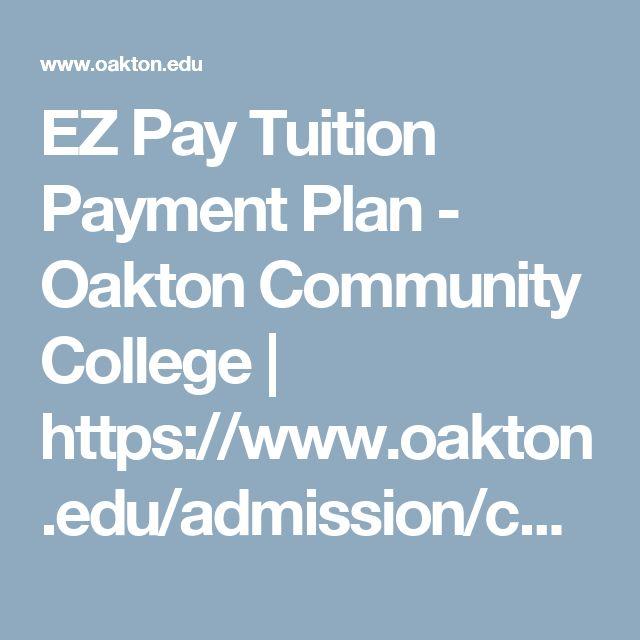 EZ Pay Tuition Payment Plan - Oakton Community College | https://www.oakton.edu/admission/costs_financial_aid/payment/ez_payment_plan.php