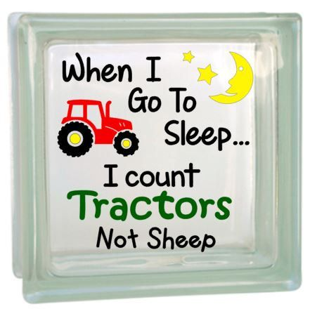 When I go to sleep I count tractors not sheep - Vinyl decal - for glass block or tile etc.