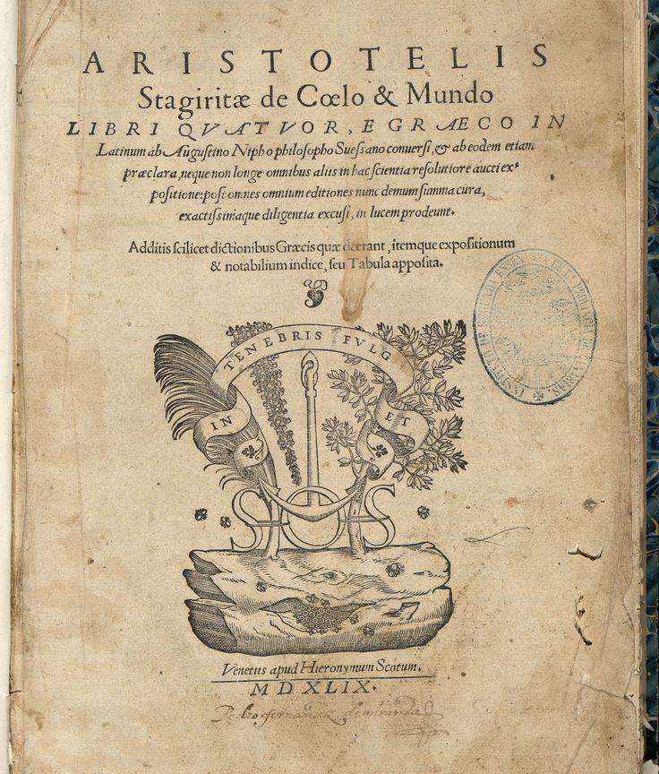 A.2 S.XVI Autor: ARISTÓTELES  Título: Aristotelis Stagiritae De coelo & mundo libri quatuor e graeco in latinum / ab Augustino Nipho ... post omnes editiones nunc demum summa cura exactissimaque diligentia excusi in lucem prodeunt .. Editorial: Venetiis : apud Hieronymum Scotum, 1549 http://absysnetweb.bbtk.ull.es/cgi-bin/abnetopac01?TITN=240678