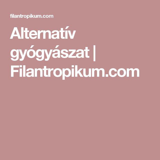 Alternatív gyógyászat   Filantropikum.com