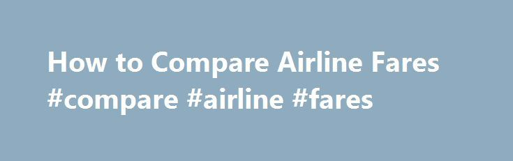 How to Compare Airline Fares #compare #airline #fares http://entertainment.remmont.com/how-to-compare-airline-fares-compare-airline-fares-3/  #compare airline fares # How to Compare Airline Fares Searching for airfare online. (Photo: go airfare image by Mograph from Fotolia.com ) Related Articles Booking…
