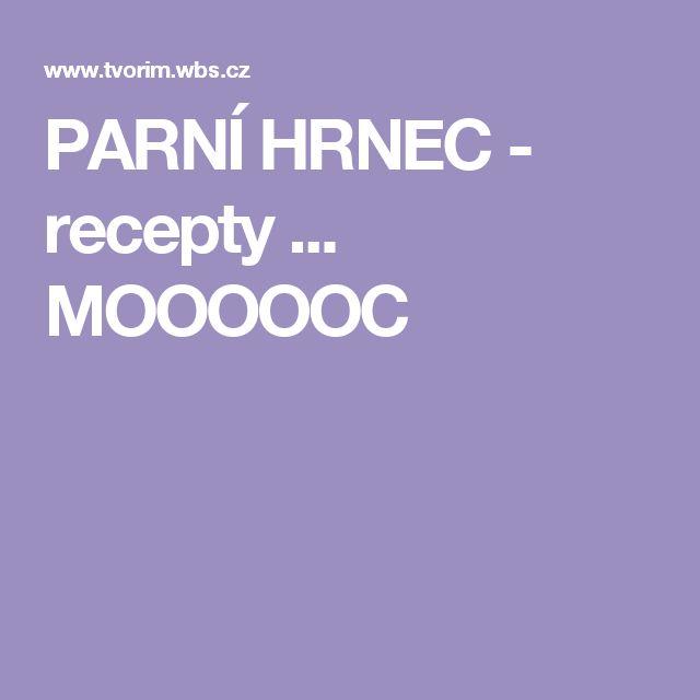 PARNÍ HRNEC - recepty ... MOOOOOC