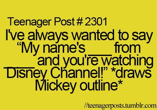 OMG!!I have always always wanted to do that. Always dreamed of getting my own Disney show. Haha ;): Yasss, Teenagerposts, My Life, So True, Disney Channel, Uh Yesssss, Bucket Lists, Childhood Dream, Teenager Posts