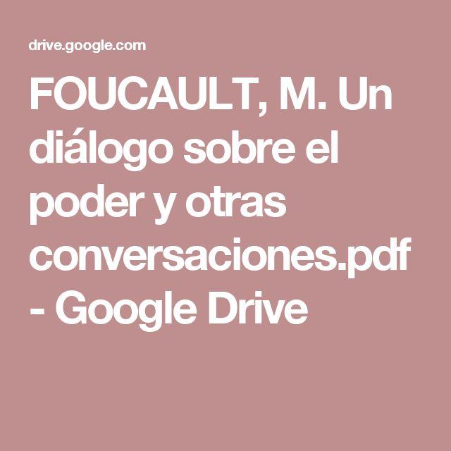 FOUCAULT, M. Un diálogo sobre el poder y otras conversaciones.pdf - Google Drive