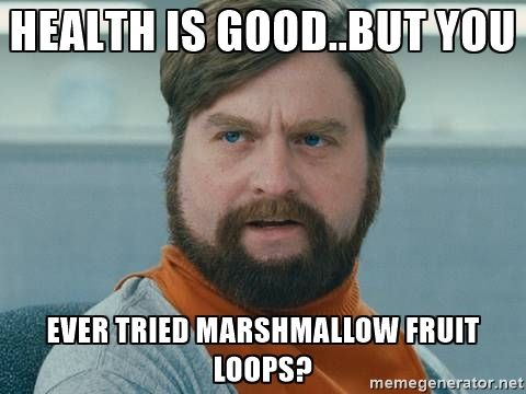 zach galifianakis dickie - Health is good..But you ever tried marshmallow fruit loops?