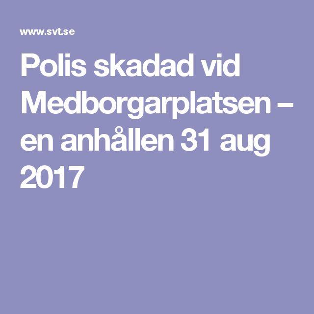 Polis skadad vid Medborgarplatsen – en anhållen 31 aug 2017