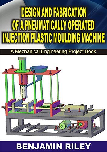 Design and Fabrication of a Pneumatically Operated Injection Plastic Moulding Machine: Mechanical Engineering Project | Books Kindle eBooks Kindle Store Sciences Technology and Medicine Education Society and Social Sciences | Best news and...