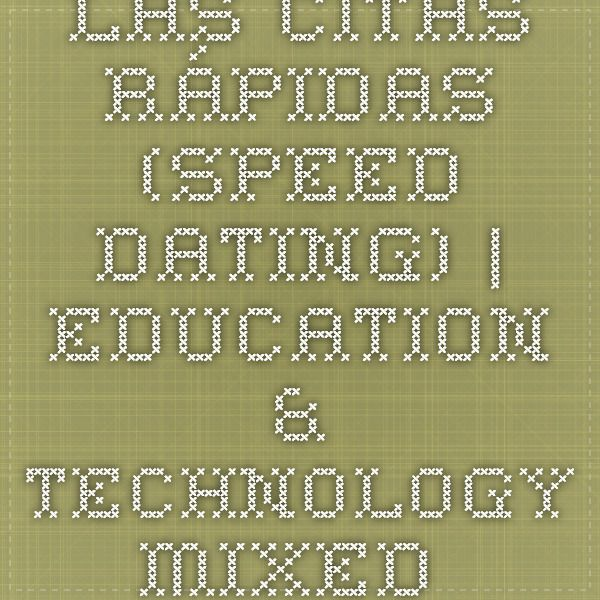 Las Citas Rápidas (Speed dating) | Education & Technology Mixed With A Little Fun!