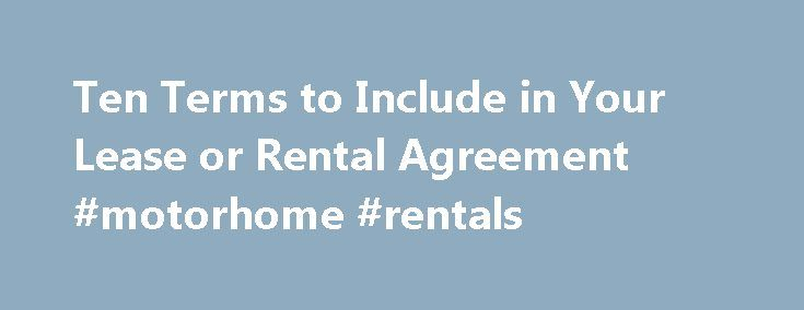 Ten Terms to Include in Your Lease or Rental Agreement #motorhome #rentals http://rental.remmont.com/ten-terms-to-include-in-your-lease-or-rental-agreement-motorhome-rentals/ #lease houses # What should be included in every lease or rental agreement. A lease or rental agreement sets out the rules landlords and tenants agree to follow in their rental relationship. It is a legal contract, as well as an immensely practical document full of crucial business details, such as how long the…
