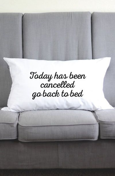 Today Has Been Cancelled Go Back To Bed - Funny Pillow Case