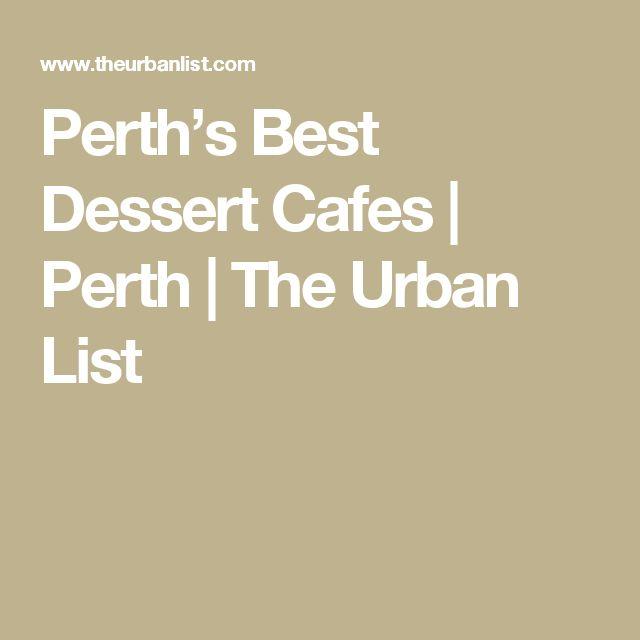 Perth's Best Dessert Cafes   Perth   The Urban List