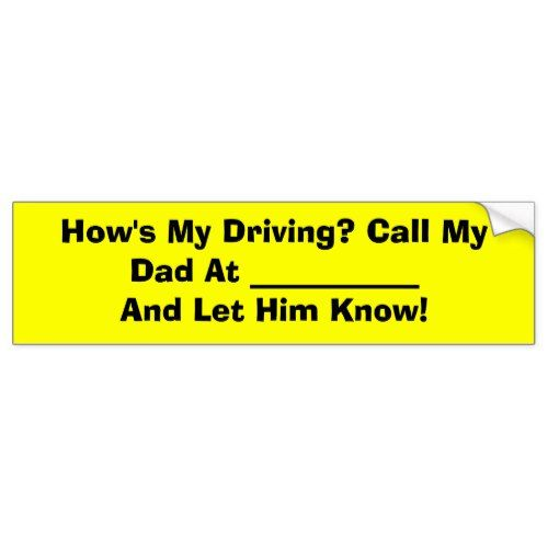How's My Driving? Call My Dad At ___________ An... Bumper Sticker