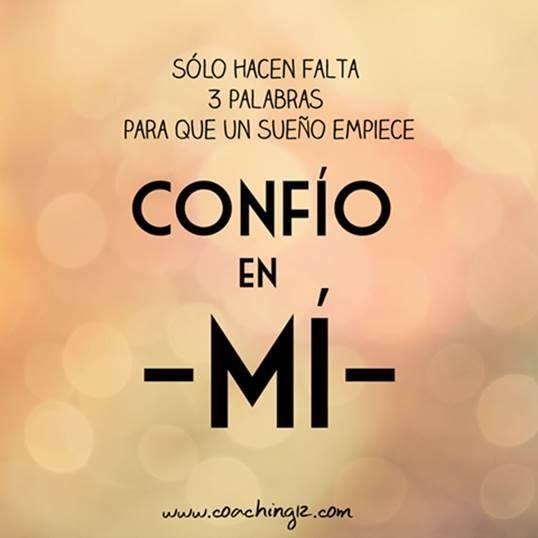 Primero es la confianza en mi, para lograr mis sueños.