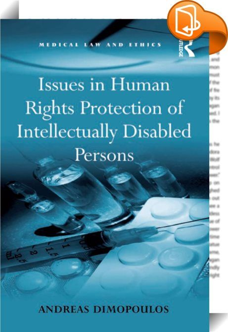 Issues in Human Rights Protection of Intellectually Disabled Persons    :  This book develops a legal argument as to how persons with intellectual disability can flourish in a liberal setting through the exercise of human rights, even though they are perceived as non-autonomous. Using Ronald Dworkin's theory of liberal equality, it argues that ethical individualism can be modified to accommodate persons with intellectual disability as equals in liberal theory. Current legal practices, ...