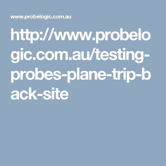 http://www.probelogic.com.au/testing-probes-plane-trip-back-site