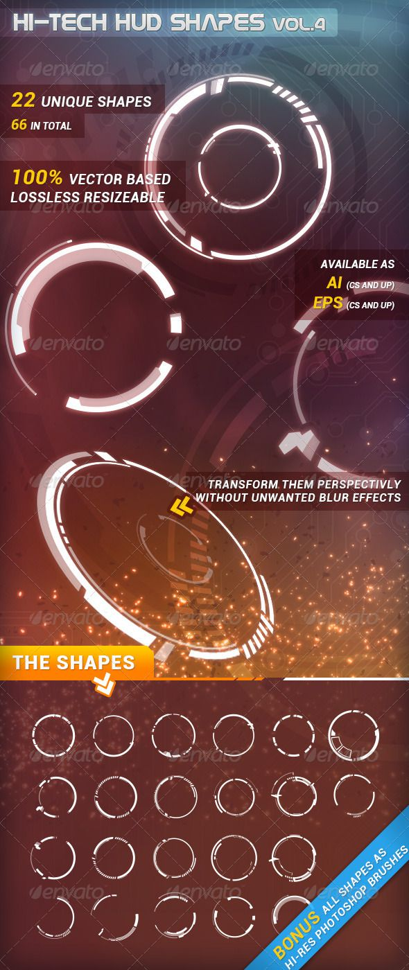 Hi-Tech HUD Shapes Vol.4  #GraphicRiver         A collection of 22 unique and 66 in total Hi-Tech HUD shapes. 100% vectors.   That pack includes a Adobe Illustrator file (.ai) and an .eps file. As a bonus you got all shapes as hi-res Photoshop brushes (~2500×2500 pixel). Keep in mind that Photoshop brushes